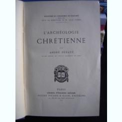 L'ARCHÉOLOGIE CHRETIENNE DE ANDRE PERATE  (ARHEOLOGIE CREȘTINĂ)
