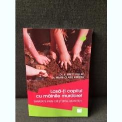 Lasa-ti copilul cu mainile murdare - Dr. B. Brett Finlay, Dr. Marie-Claire Arrieta