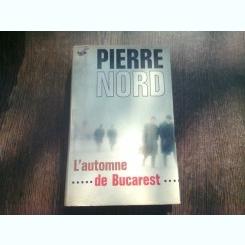 L'AUTOMNE DE BUCAREST - PIERRE NORD  (CARTE IN LIMBA FRANCEZA)