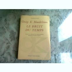LE BRUIT DU TEMPS - OSSIP E. MANDELSTAM  (CARTE IN LIMBA FRANCEZA)
