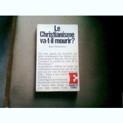 LE CHRISTIANISME VA-T-IL MOURIR? - JEAN DELUMEAU  (VA MURI CRESTINATATEA)
