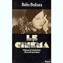 LE CINEMA. NATURE ET EVOLUTION D'UN ART NOUVEAU - BELA BALAZS  (CARTE IN LIMBA FRANCEZA)