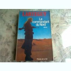 LE COMMANDANT DU NORD - LARTEGUY  (CARTE IN LIMBA FRANCEZA)