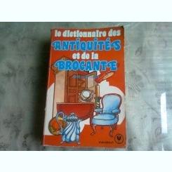 LE DICTIONNAIRE ANTIQUITES ET DE LA BROCANTE - ANNE SAINT CLAIR  (CARTE IN LIMBA FRANCEZA)