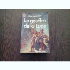 LE GOUFFRE DE LA LUNE - ABRAHAM MERRITT  (CARTE IN LIMBA FRANCEZA)
