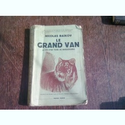 LE GRAND VAN. LA VIE D'UN TIGRE DE MANDCHOURIE - NICOLAS BAIKOV