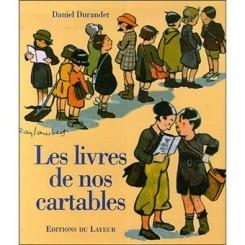 LE LIVRE DE NOS CARTABLES - DANIEL DURANDET  (CARTE IN LIMBA FRANCEZA)