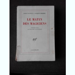 LE MATIN DES MAGICIENS  - LOUIS PAUWELS  (CARTE IN LIMBA FRANCEZA)