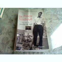 LE PRINCE FOUDROYE. LA VIE DE NICOLAS STAEL - LAURENT GREILSAMER  (CARTE IN LIMBA FRANCEZA)
