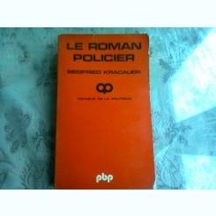 LE ROMAN POLICIER. Un traité philosophique (Critique de la politique)  - SIEGFRIED KRACAUER  (CARTE IN LIMBA FRANCEZA)