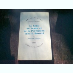 LE SENS DU TEMPS ET DE LA PERCEPTION CHEZ E. HUSSERL - GERALD GRANEL  (CARTE IN LIMBA FRANCEZA)