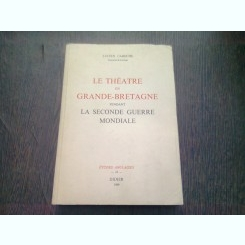 LE THEATRE EN GRANDE-BRETAGNE PENDANT LA SECONDE GUERRE MONDIALE - LUCIEN CABOCHE  *CARTE IN LIMBA FRANCEZA)