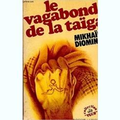 LE VAGABOND DE LA TAIGA - MIKHAIL DIOMINE  (CARTE IN LIMBA FRANCEZA)