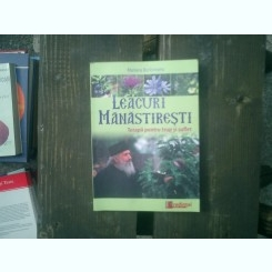 Leacuri manastiresti Terapii pentru trup si suflet - Mariana Borloveanu