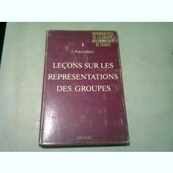 LECONS SUR LES REPRESENTATIONS DES GROUPES - L. PUKANSZKY (TEXT IN LUMBA FRANCEZA)
