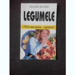 LEGUMELE, 150 DE RETETE PENTRU VEGETARIENI - EDUARD BALTZER