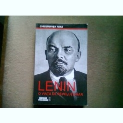 LENIN. O VIATA DE REVOLUTIONAR - CHRISTOPHER READ