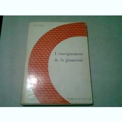 L'ENSEIGNEMENT DE LA GEOMETRIE - GUSTAVE CHOQUET  (TEXT IN LIMBA FRANCEZA)
