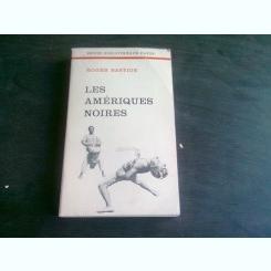 LES AMERIQUES NOIRES - ROGER BASTIDE  (CARTE IN LIMBA FRANCEZA)