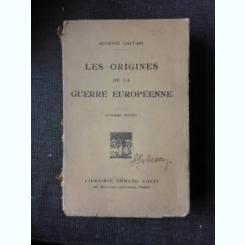 LES ORIGINES DE LA GUERRE EUROPEENNE - AUGUSTE GAUVAIN  (CARTE IN LIMBA FRANCEZA)