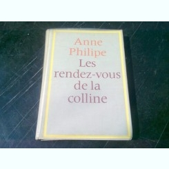 LES RENDEZ-VOUS DE LA COLLINE - ANNE PHILIPE  (CARTE IN LIMBA FRANCEZA)