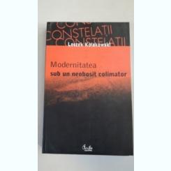 Leszek Kolakowski -Modernitatea sub un neobosit colimator