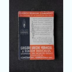 Letopisetul Tarii Moldovei pana la Aron Voda 1359-1595 intocmit de Grigore Ureche Vornicul si Simion Ureche , Constantin C. Giurescu , 1939