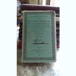 LETTRES INEDITES DE NAPOLEON I A MARIE-LOUISE - LOUIS MADELIN (SCRISORI INEDITE ALE LUI NAPOLEON CATRE MARIA LUIZA)