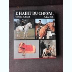 L'HABIT DU CHEVAL, SELLE ET BRIDE - CHRISTIAN H. TAVARD  (TEXT IN LIMBA FRANCEZA)