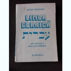LIMBA EBRAICA, CURS INTENSIV SI CULEGERE DE TEXTE SACRE BILINGVE - ALFRED HARLOANU