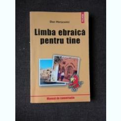 LIMBA EBRAICA PENTRU TINE, MANUAL DE CONVERSATIE - DAN HERSCOVICI