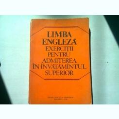 LIMBA ENGLEZA. EXERCITII PENTRU ADMITEREA IN INVATAMANTUL SUPERIOR