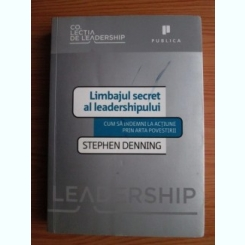 LIMBAJUL SECRET AL LEADERSHIPULUI - STEPHEN DENNING