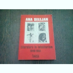 LITERATURA IN TOTALITARISM 1949 - 1951  - ANA SELEJAN