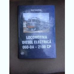 Locomotiva Diesel electrica 060-DA - 2100 CP, constructie, intretinere si exploatare - Dan Bonta