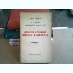 LOGIQUE FORMELLE. LOGIQUE DIALECTIQUE - HENRI HENRI LEFEBVRE