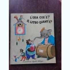 L'ORA COS'E? IL LITRO QUANT'E? - ANGELA M. ORAZI, ROBERTO SGRILLI  (CARTE PENTRU COPII, TEXT IN LIMBA ITALIANA)