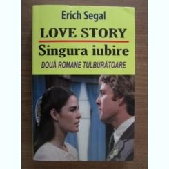 LOVE STORY, SINGURA IUBIRE - ERICH SEGAL