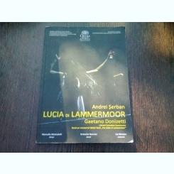 LUCIA DI LAMMERMOOR GAETANO DONIZETTI REGIZOR ANDREI SERBAN  (FOTOGRAFII DIN SPECTACOL