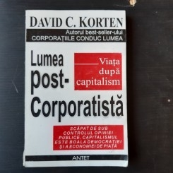 LUMEA POST CORPORATISTA, VIATA DUPA CAPITALISM - DAVID C. KORTEN