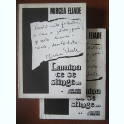 LUMINA CE SE STINGE - MIRCEA ELIADE  VOL.I+II