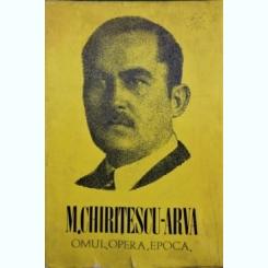 M. CHIRITESCU-ARVA, OMUL, OPERA, EPOCA