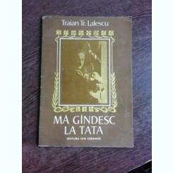 MA GANDESC LA TATA - TRAIAN TR. LALESCU