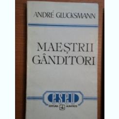 MAESTRII GANDITORI - ANDRE GLUCKSMANN,
