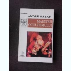 MAESTRII OCULTISMULUI - ANDRE NATAF