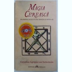 MAGIA CEREASCA - FILOSOFIA OCULTA SAU MAGIA ( CARTEA II ) DE CORNELIUS AGRIPPA VON NETTESHEIM , 2010