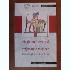MAGICIENII EGIPTENI SI VRAJITOARELE TESALIENE. HOMO MAGICUS IN ANTICHITATE - TRADUCERE DE ION ACSAN