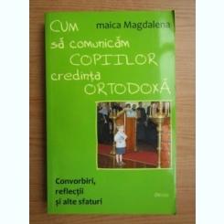 Maica Magdalena - Cum sa comunicam copiilor credinta ortodoxa