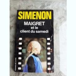 MAIGRET ET LE CLIENT DU SAMEDI - SIMENON  (CARTE IN LIMBA FRANCEZA)