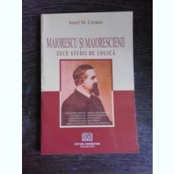 MAIORESCU SI MAIORESCIENII, ZECE STUDII DE LOGICA - AUREL M. CAZACU  (CU DEDICATIE)